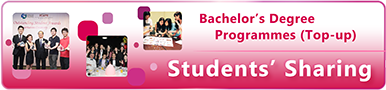 Bachelor's Degree Programmes (Top-up) - Students' Sharing